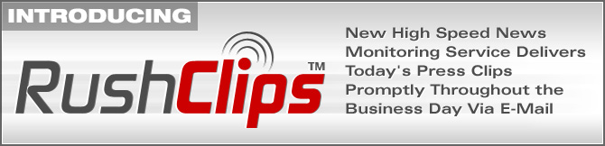 Introducing RushClips: New High Speed News Monitoring Service Delivers Today's Press Clips Promptly Throughout the Business Day Via E-Mail