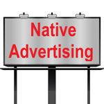 Sponsors, PR Agencies & Publishers Must Ensure Proper Disclosures for Native Advertising